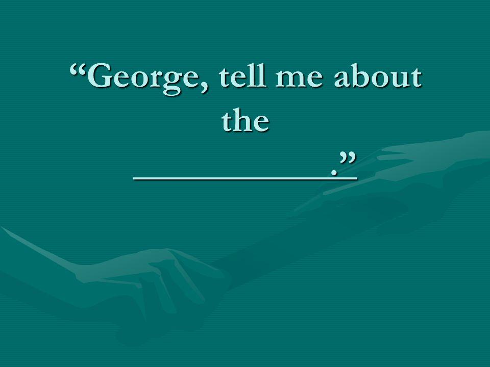 George, tell me about the.