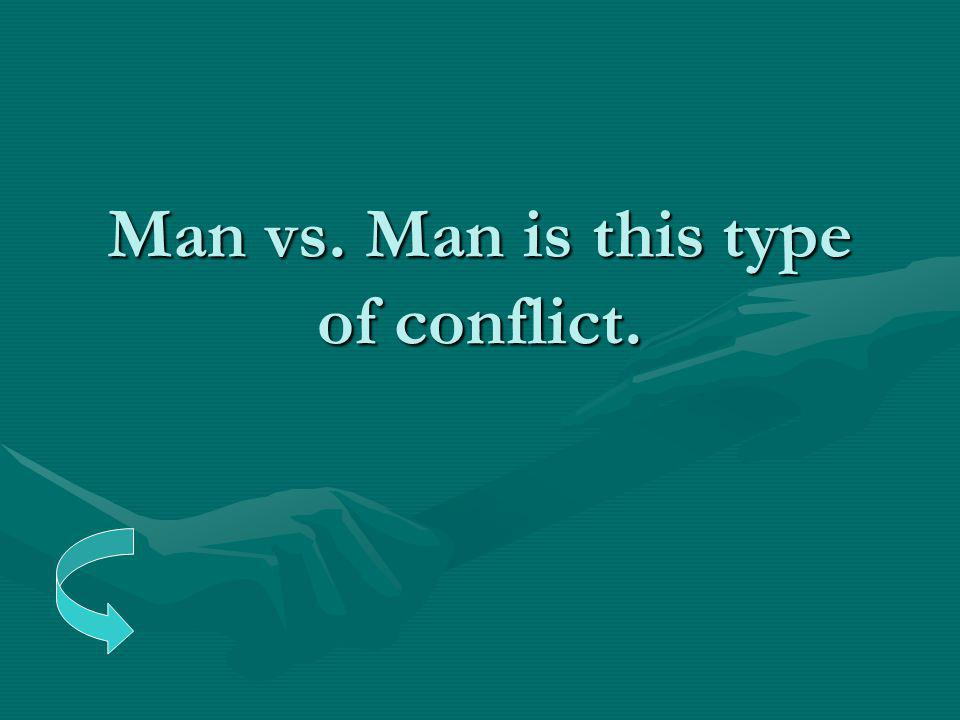 Man vs. Man is this type of conflict.