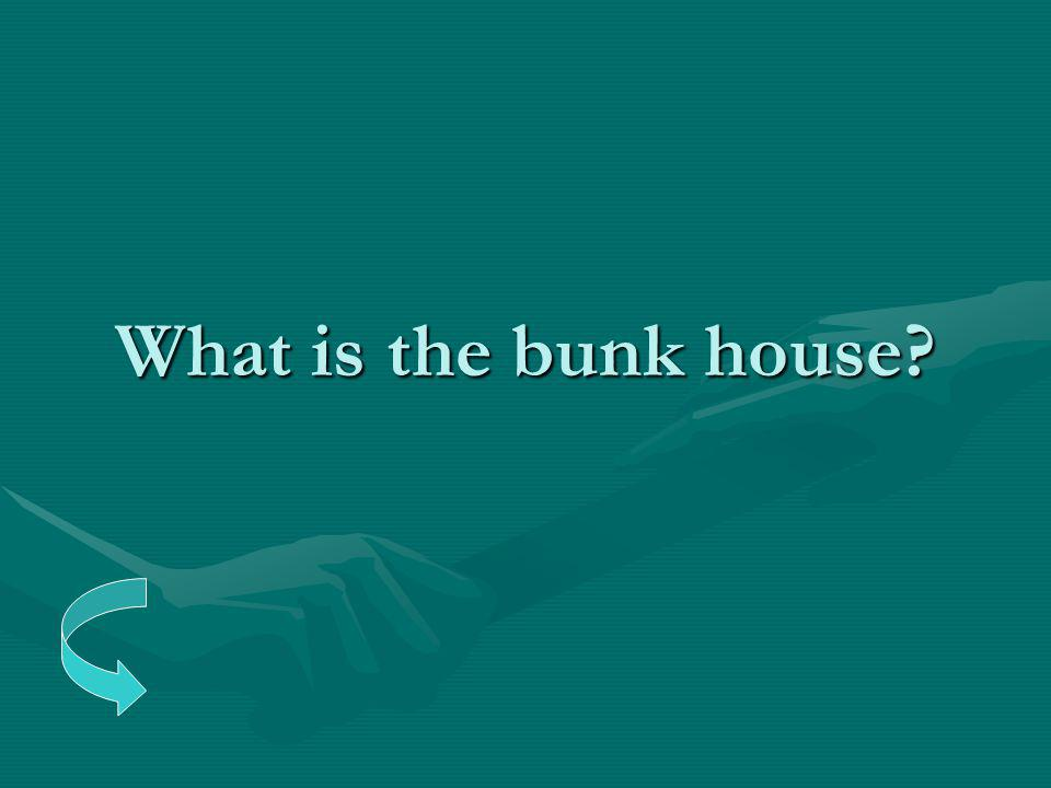 What is the bunk house?