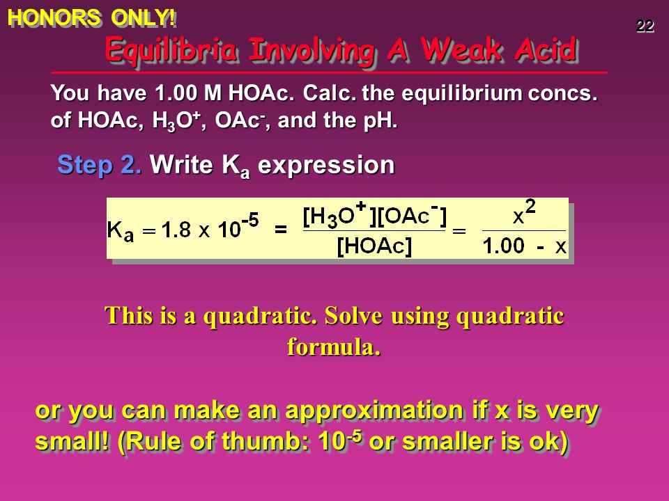 22 Equilibria Involving A Weak Acid Step 2.Write K a expression You have 1.00 M HOAc.