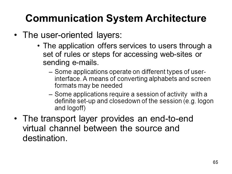 65 Communication System Architecture The user-oriented layers: The application offers services to users through a set of rules or steps for accessing