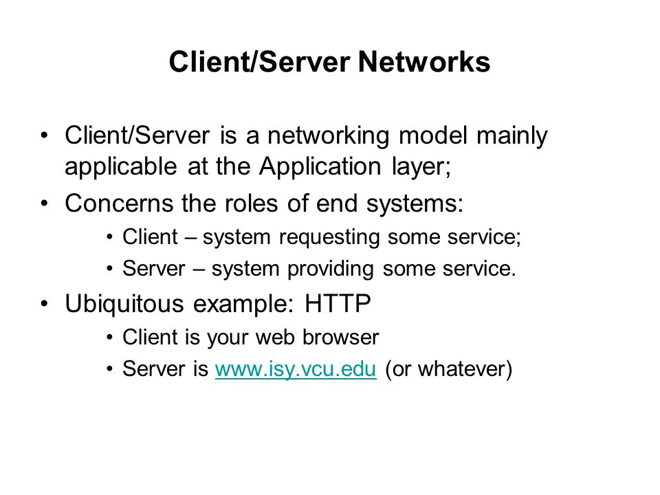 Client/Server Networks Client/Server is a networking model mainly applicable at the Application layer; Concerns the roles of end systems: Client – sys