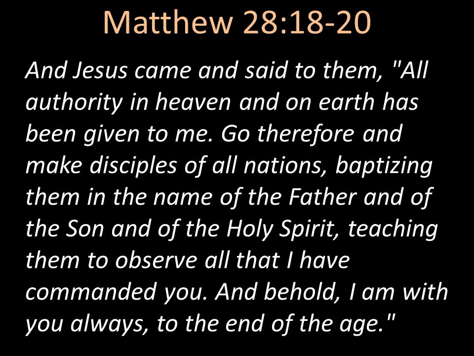 Matthew 28:18-20 And Jesus came and said to them,