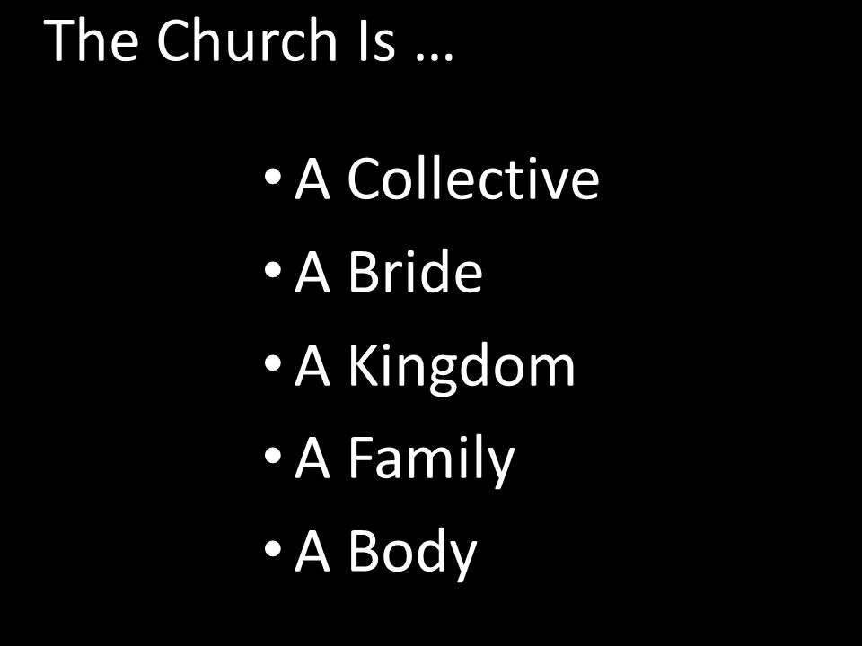 The Church Is … A Collective A Bride A Kingdom A Family A Body