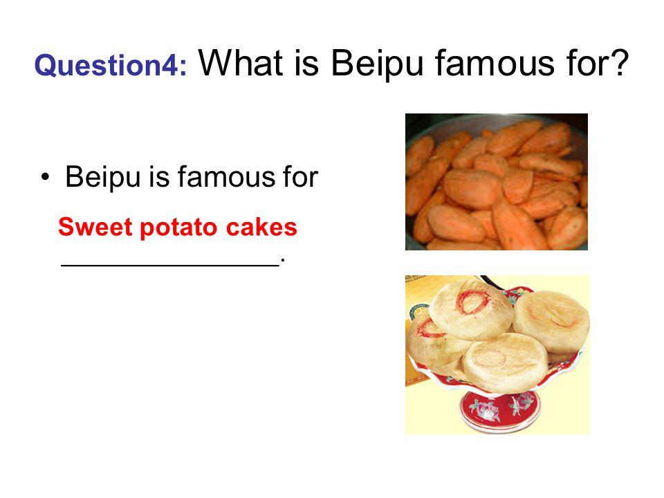 Question3: What is Beipu famous for? Beipu is famous for _______________. Hakka pestle cereal