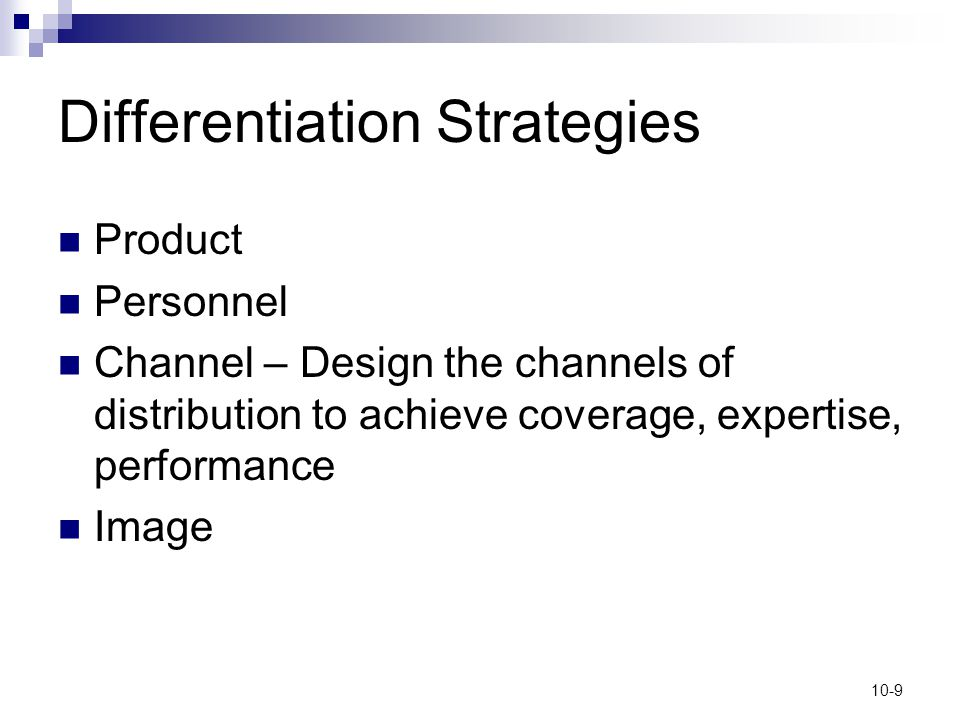 10-9 Differentiation Strategies Product Personnel Channel – Design the channels of distribution to achieve coverage, expertise, performance Image