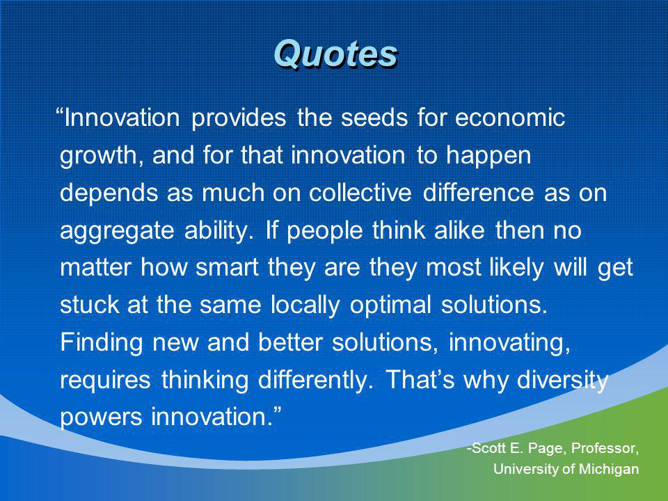 Quotes Innovation provides the seeds for economic growth, and for that innovation to happen depends as much on collective difference as on aggregate ability.