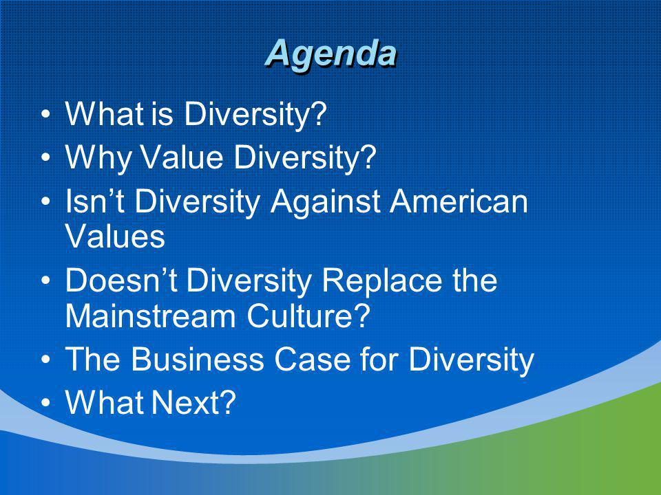 Agenda What is Diversity. Why Value Diversity.