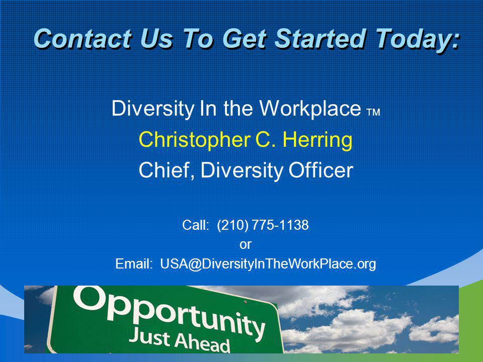 Contact Us To Get Started Today: Diversity In the Workplace TM Christopher C.