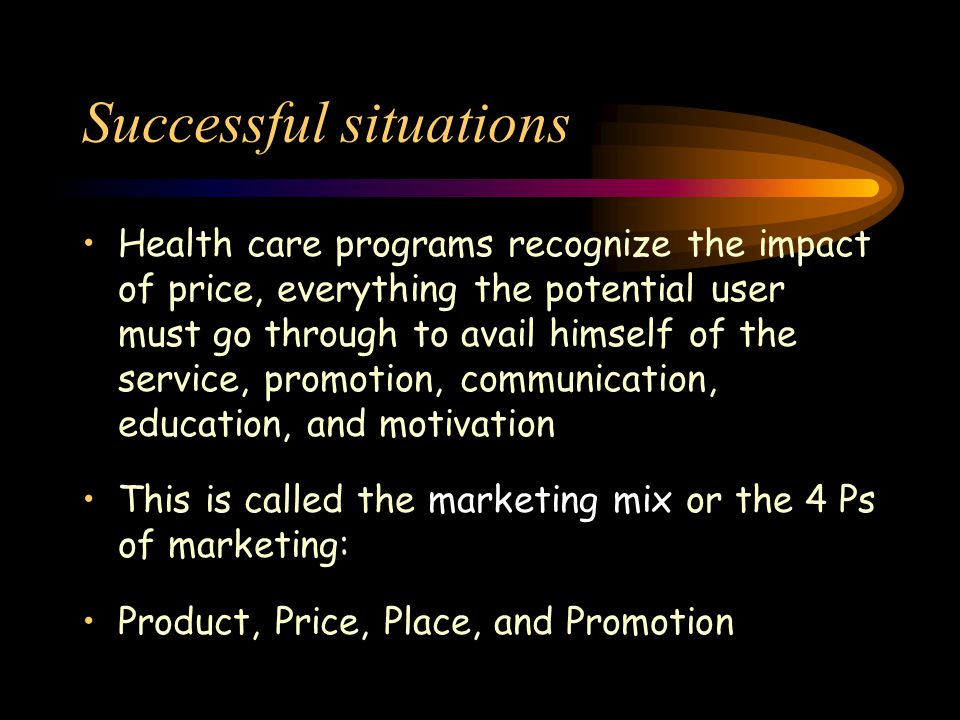 Successful situations Health care programs recognize the impact of price, everything the potential user must go through to avail himself of the servic