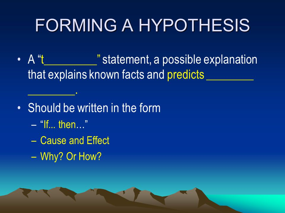 "FORMING A HYPOTHESIS A ""t_________"" statement, a possible explanation that explains known facts and predicts ________ ________. Should be written in t"