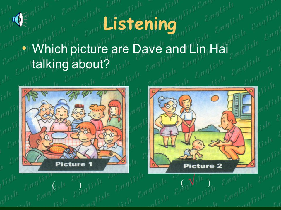 Which picture are Dave and Lin Hai talking about? Listening ( ) √