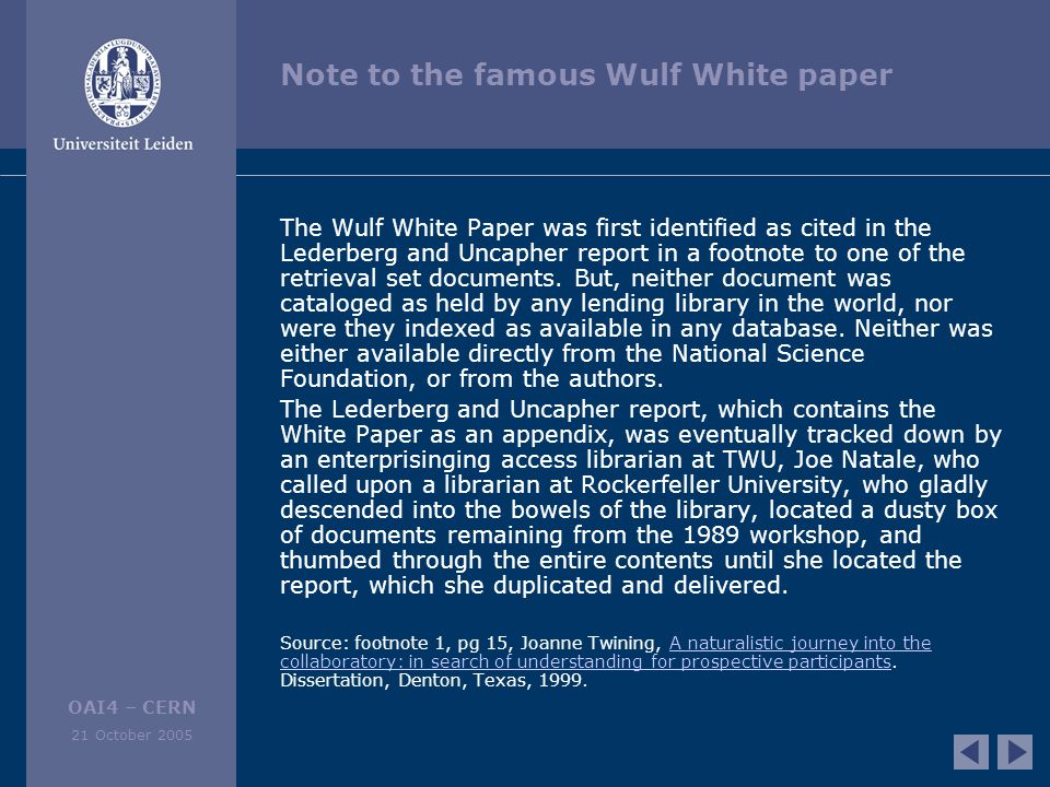 OAI4 – CERN 21 October 2005 Note to the famous Wulf White paper The Wulf White Paper was first identified as cited in the Lederberg and Uncapher report in a footnote to one of the retrieval set documents.
