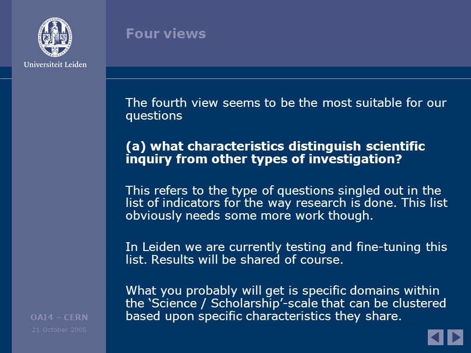 OAI4 – CERN 21 October 2005 Four views The fourth view seems to be the most suitable for our questions (a) what characteristics distinguish scientific inquiry from other types of investigation.