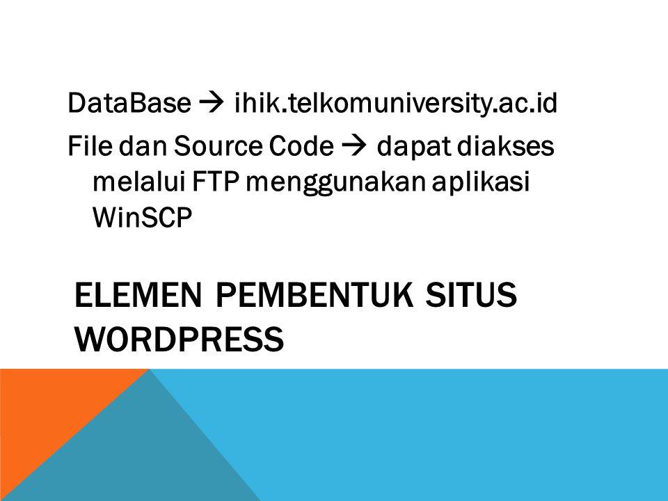 ELEMEN PEMBENTUK SITUS WORDPRESS DataBase  ihik.telkomuniversity.ac.id File dan Source Code  dapat diakses melalui FTP menggunakan aplikasi WinSCP