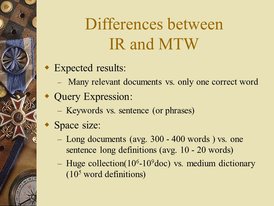 Differences between IR and MTW  Expected results: – Many relevant documents vs.