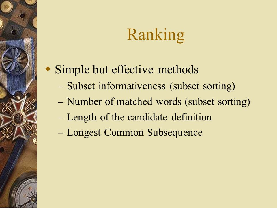 Ranking  Simple but effective methods – Subset informativeness (subset sorting) – Number of matched words (subset sorting) – Length of the candidate definition – Longest Common Subsequence