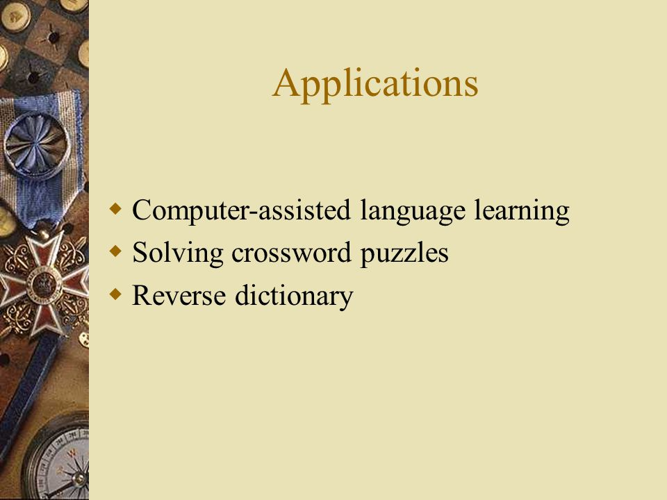 Applications  Computer-assisted language learning  Solving crossword puzzles  Reverse dictionary