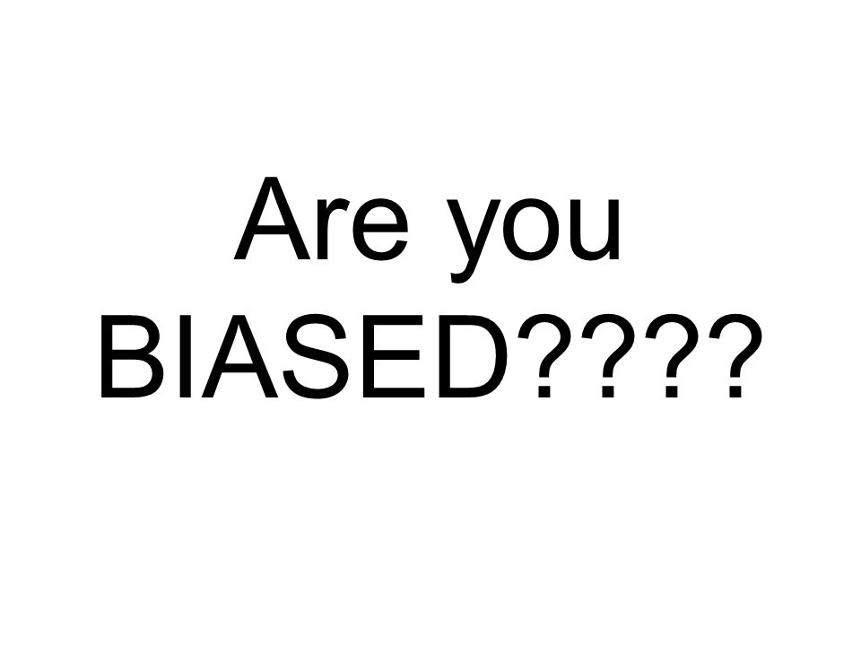 Are you BIASED