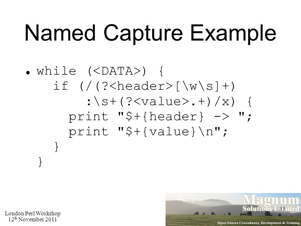 London Perl Workshop 12 th November 2011 33 Named Capture Example while ( ) { if (/(.