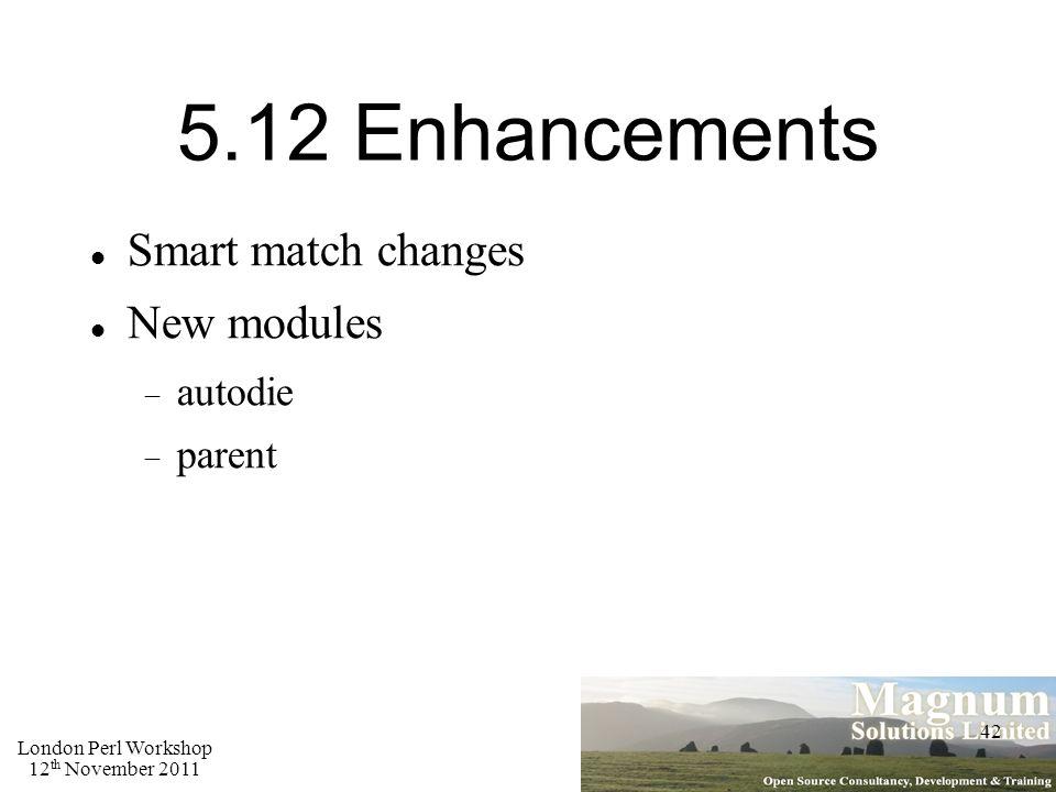 London Perl Workshop 12 th November 2011 42 5.12 Enhancements Smart match changes New modules  autodie  parent