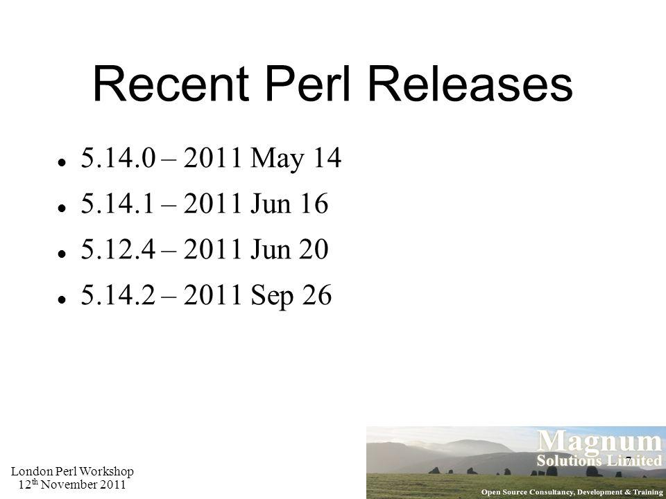 London Perl Workshop 12 th November 2011 7 Recent Perl Releases 5.14.0 – 2011 May 14 5.14.1 – 2011 Jun 16 5.12.4 – 2011 Jun 20 5.14.2 – 2011 Sep 26
