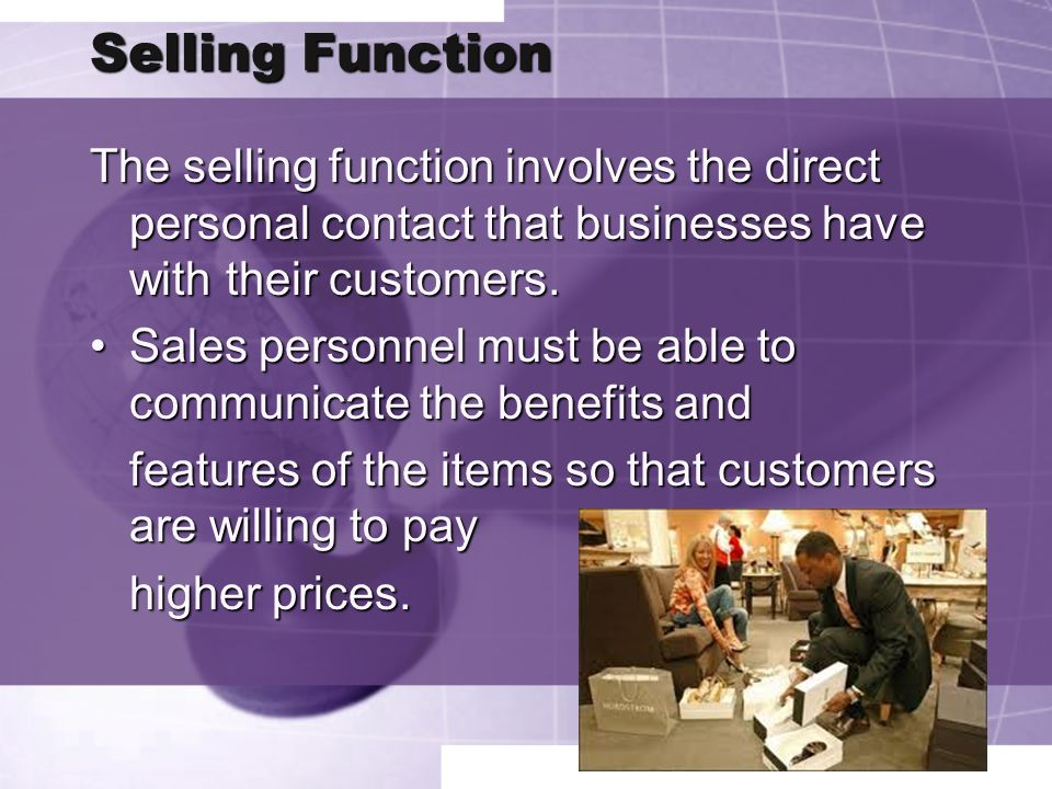 SellingFunction Selling Function The selling function involves the direct personal contact that businesses have with their customers. Sales personnel
