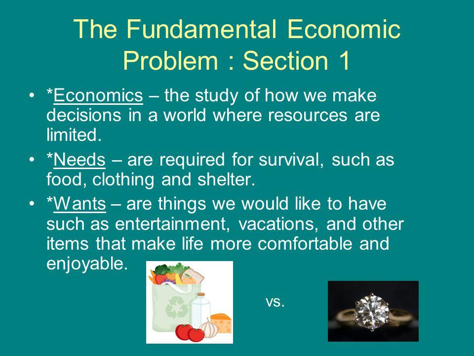 Economics *Scarcity – is the fundamental economic problem.