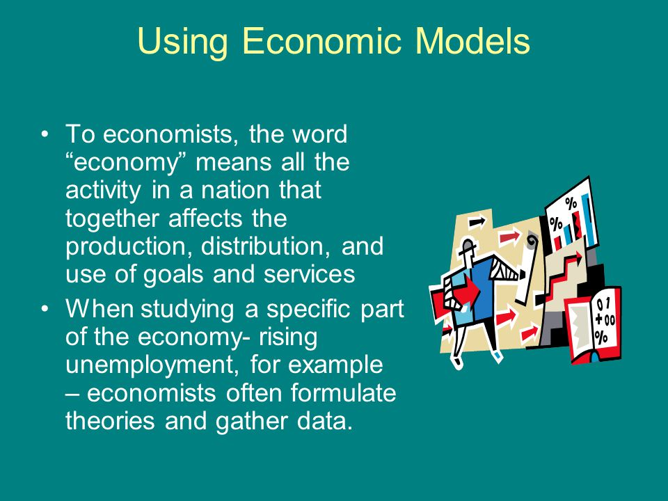 Using Economic Models The data that economists collect are called *economic models – simplified representations of the real world that are used to explain how the economy works, or to predict what would happen if something in the economy should change.