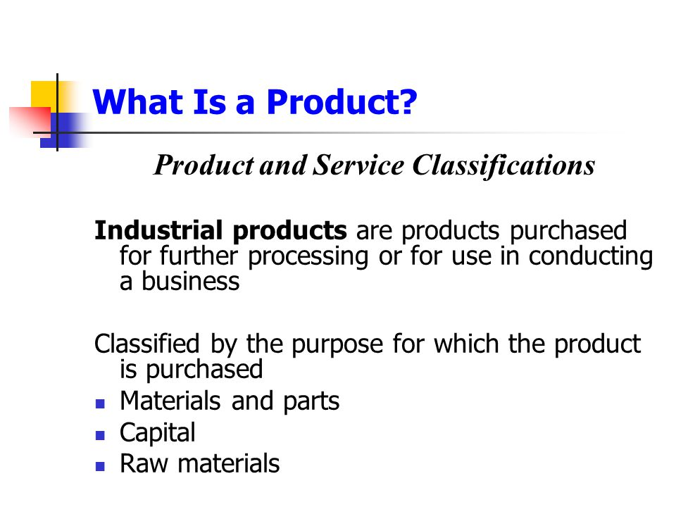 What Is a Product? Product and Service Classifications Industrial products are products purchased for further processing or for use in conducting a bu