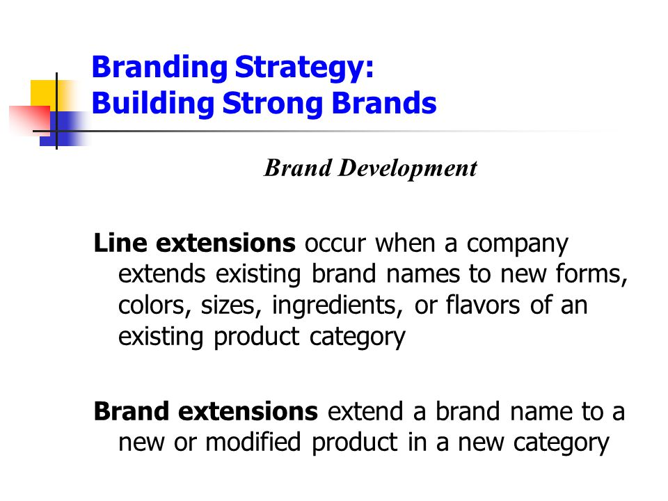 Branding Strategy: Building Strong Brands Brand Development Line extensions occur when a company extends existing brand names to new forms, colors, si