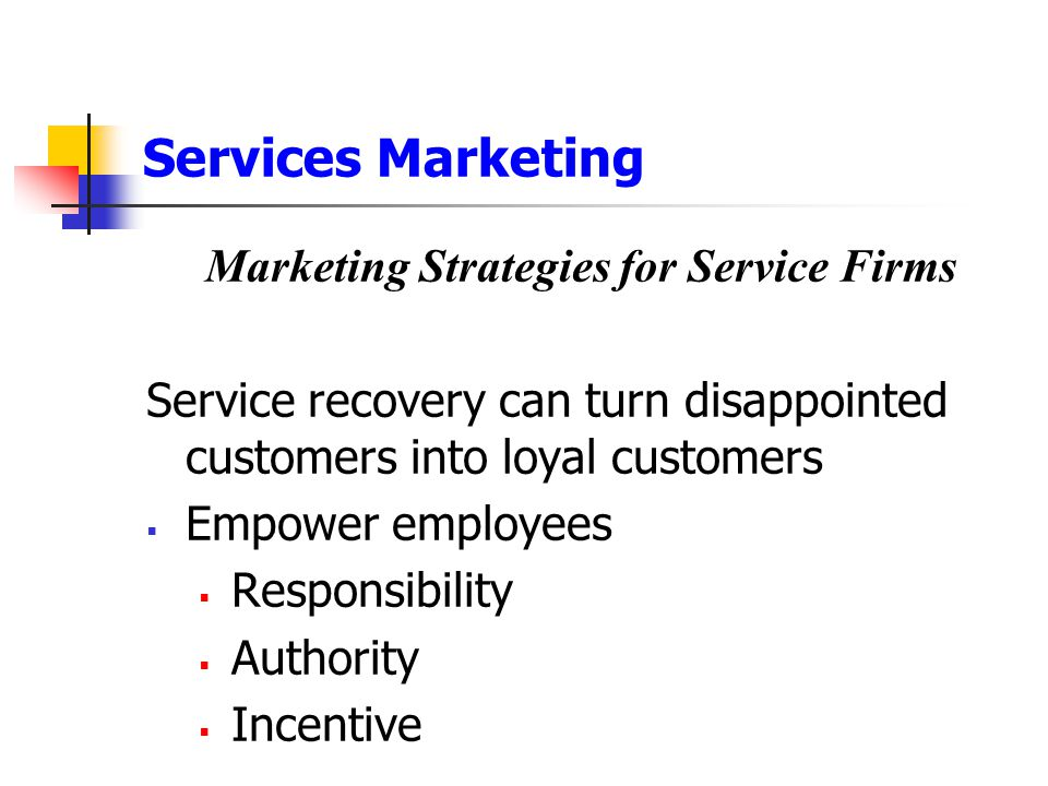 Services Marketing Marketing Strategies for Service Firms Service recovery can turn disappointed customers into loyal customers  Empower employees 