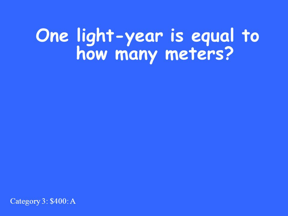 Category 3: $400: A One light-year is equal to how many meters