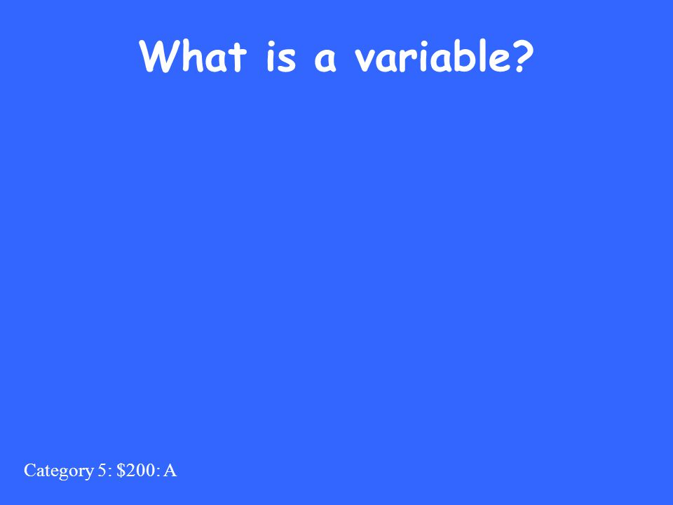 Category 5: $200: A What is a variable