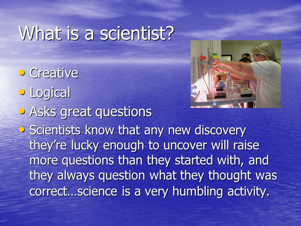 What is a scientist.