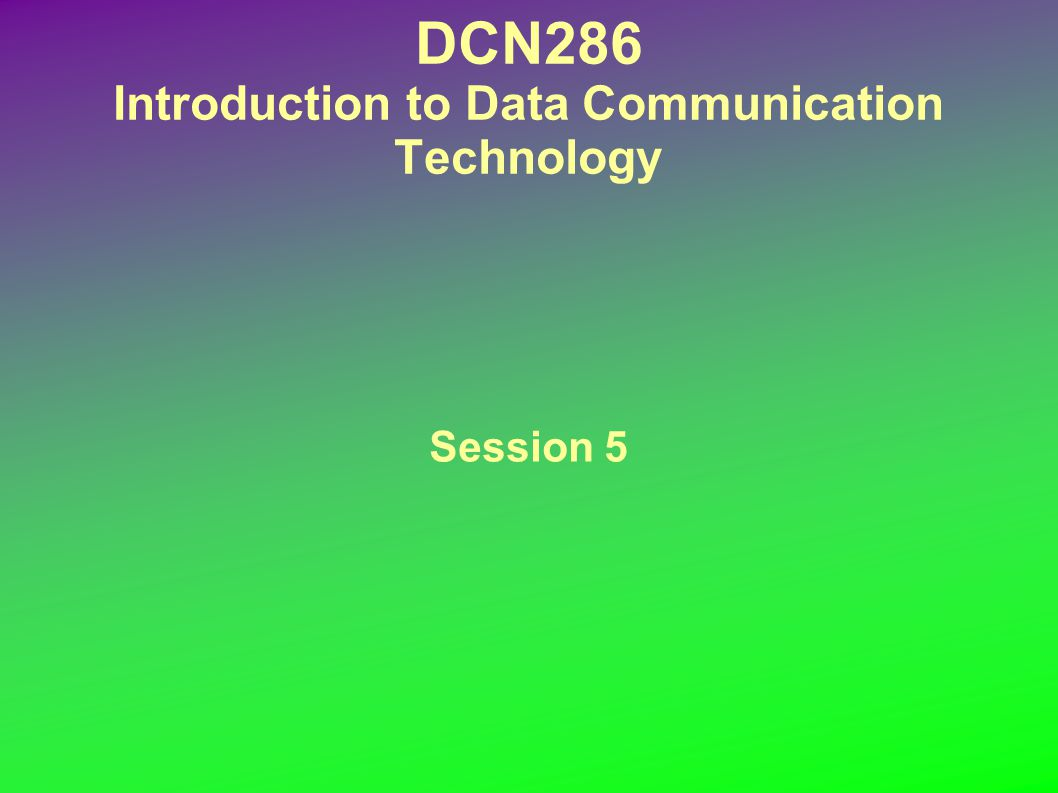 DCN286 Introduction to Data Communication Technology Session 5