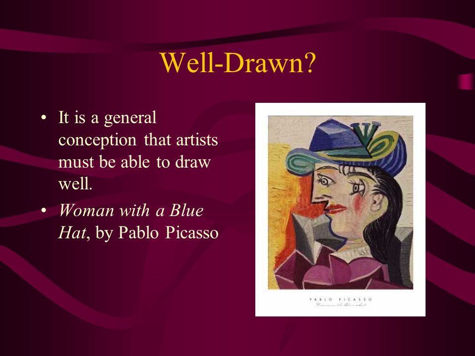 Well-Drawn. It is a general conception that artists must be able to draw well.