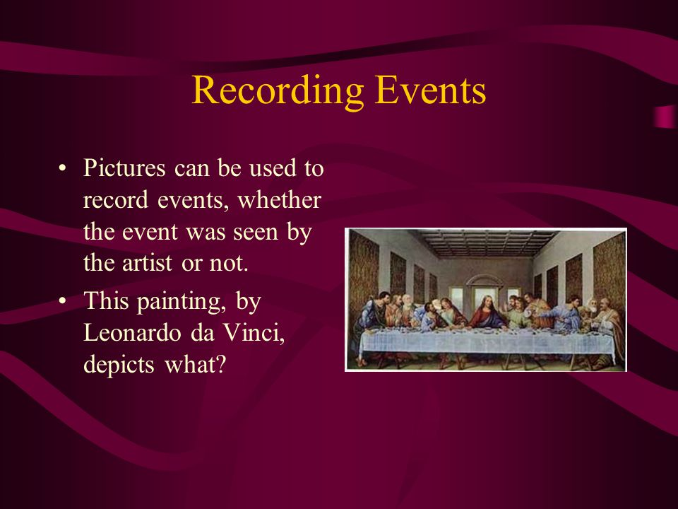 Recording Events Pictures can be used to record events, whether the event was seen by the artist or not.