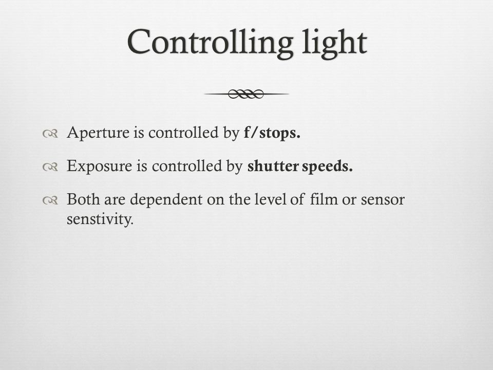 Controlling lightControlling light  Aperture is controlled by f/stops.
