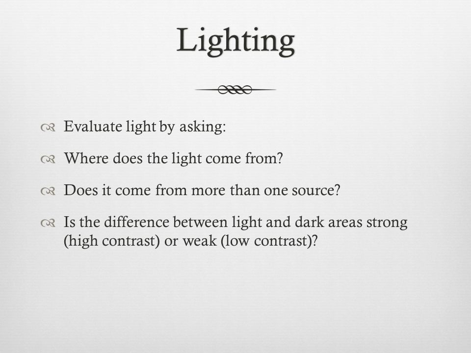 Lighting  Evaluate light by asking:  Where does the light come from.