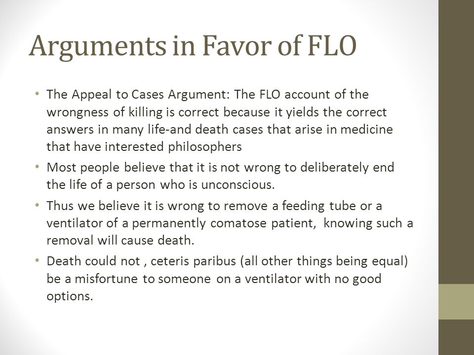 Arguments in Favor of FLO The Appeal to Cases Argument: The FLO account of the wrongness of killing is correct because it yields the correct answers i