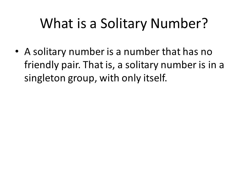 What is a Solitary Number.A solitary number is a number that has no friendly pair.
