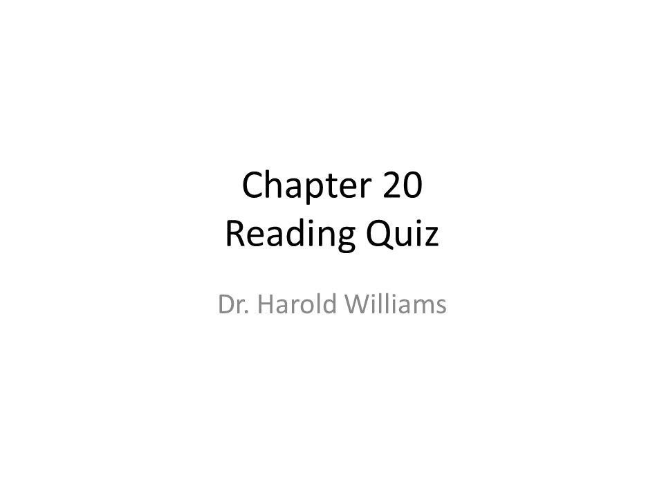 Chapter 20 Reading Quiz Dr. Harold Williams
