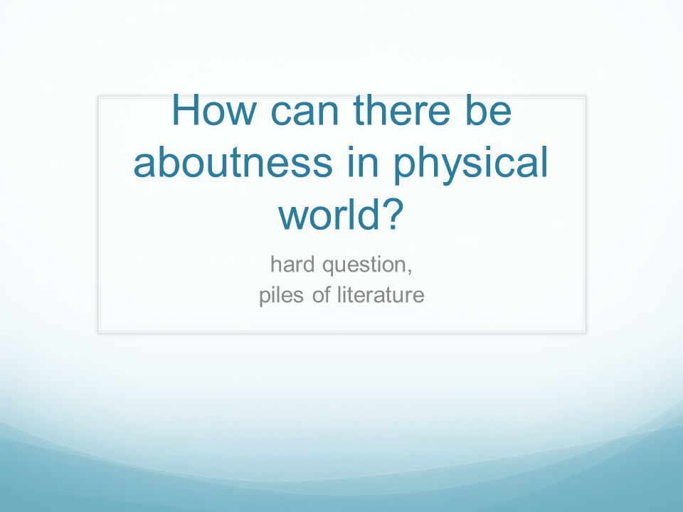How can there be aboutness in physical world hard question, piles of literature