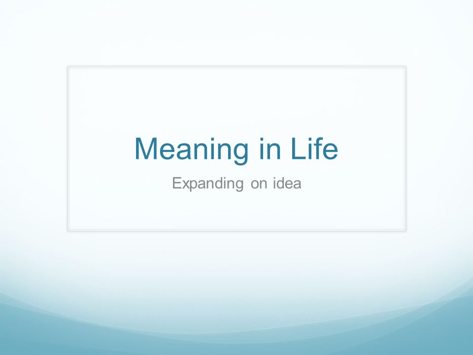Meaning in Life Expanding on idea