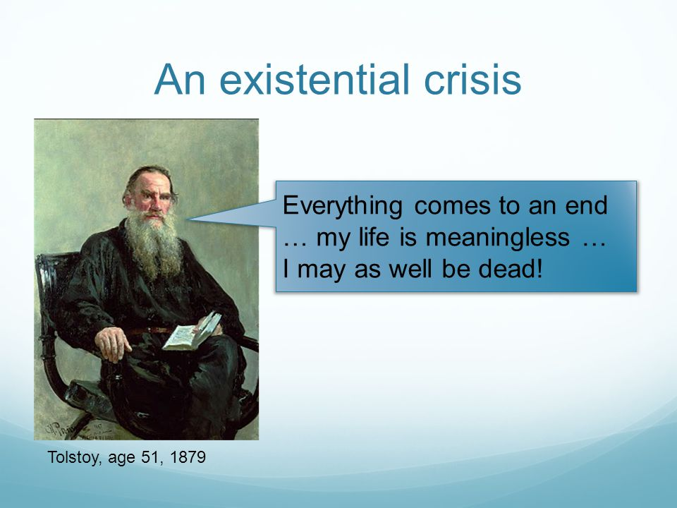 Tolstoy's Conversion As I looked around at people, at humanity as a whole, I saw that they lived and affirmed that they knew the meaning of life. Tolstoy, A Confession (1879)