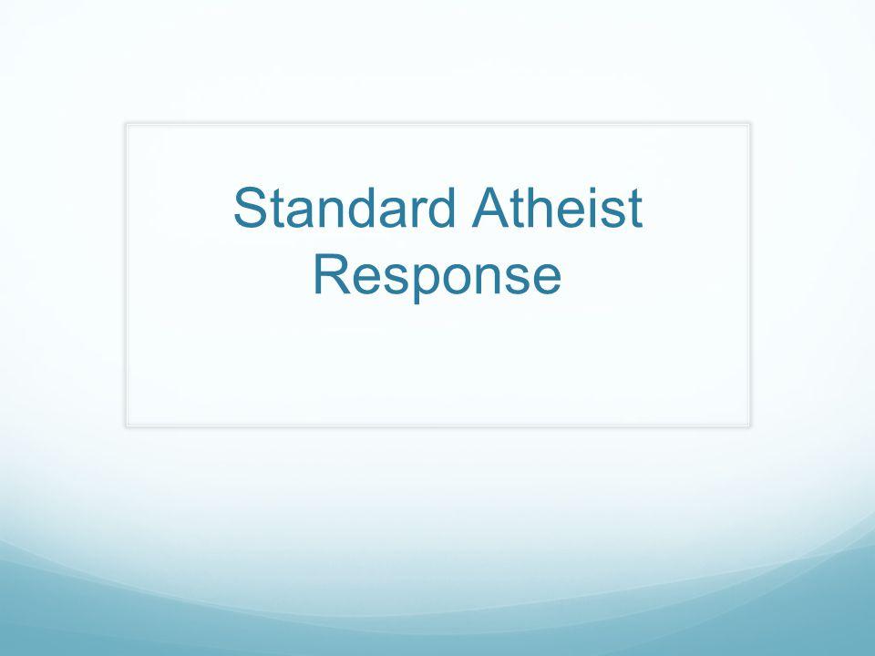 Standard Atheist Response