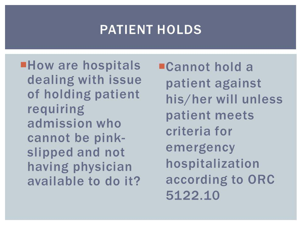  How are hospitals dealing with issue of holding patient requiring admission who cannot be pink- slipped and not having physician available to do it?