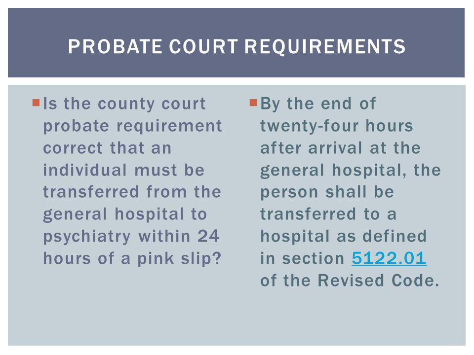  Is the county court probate requirement correct that an individual must be transferred from the general hospital to psychiatry within 24 hours of a