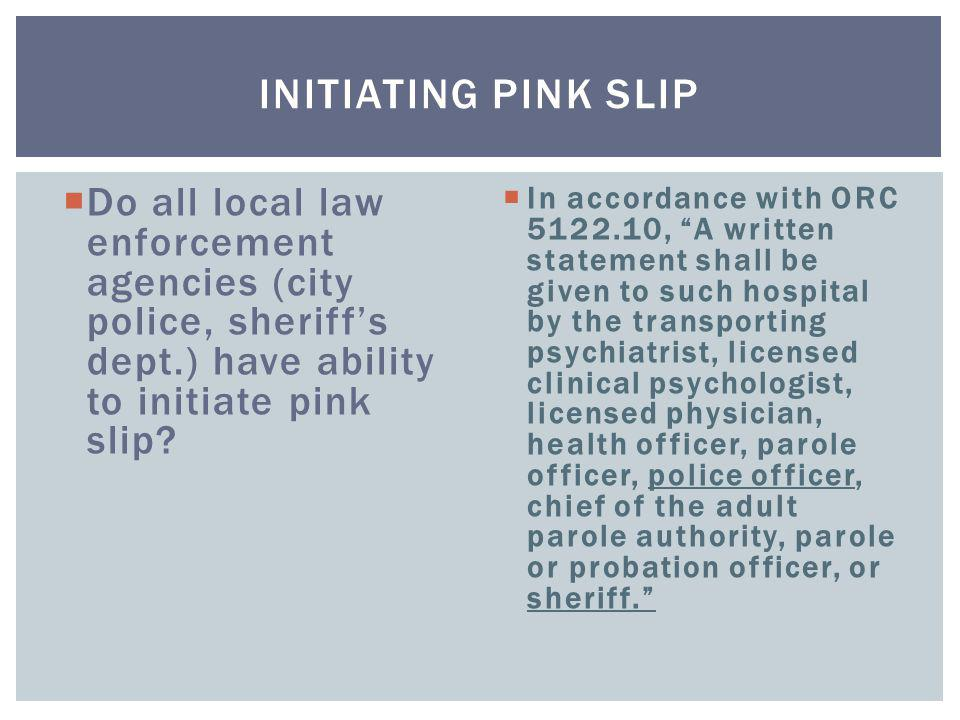 """ Do all local law enforcement agencies (city police, sheriff's dept.) have ability to initiate pink slip?  In accordance with ORC 5122.10, """"A writte"""